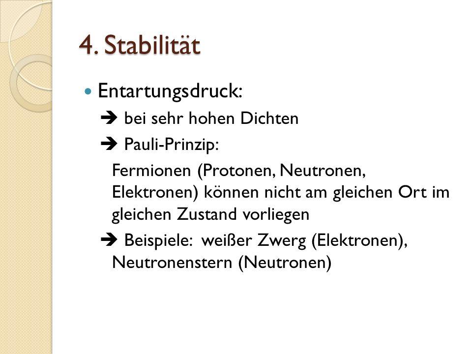 4. Stabilität Entartungsdruck: bei sehr hohen Dichten Pauli-Prinzip: Fermionen (Protonen, Neutronen, Elektronen) können nicht am gleichen Ort im gleic