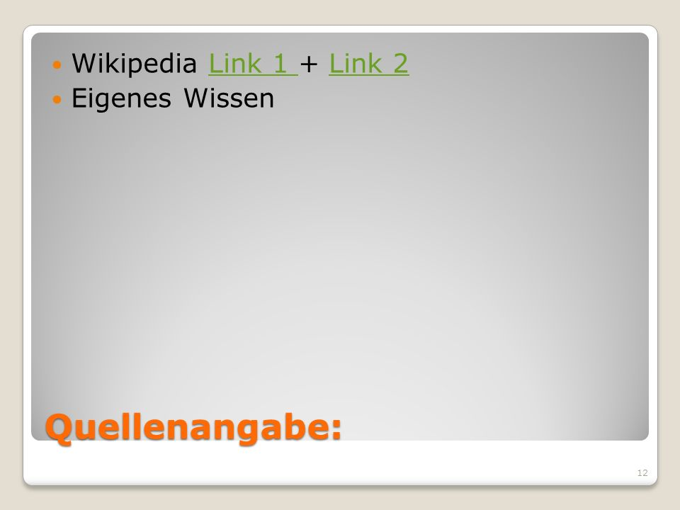 Quellenangabe: Wikipedia Link 1 + Link 2Link 1 Link 2 Eigenes Wissen 12