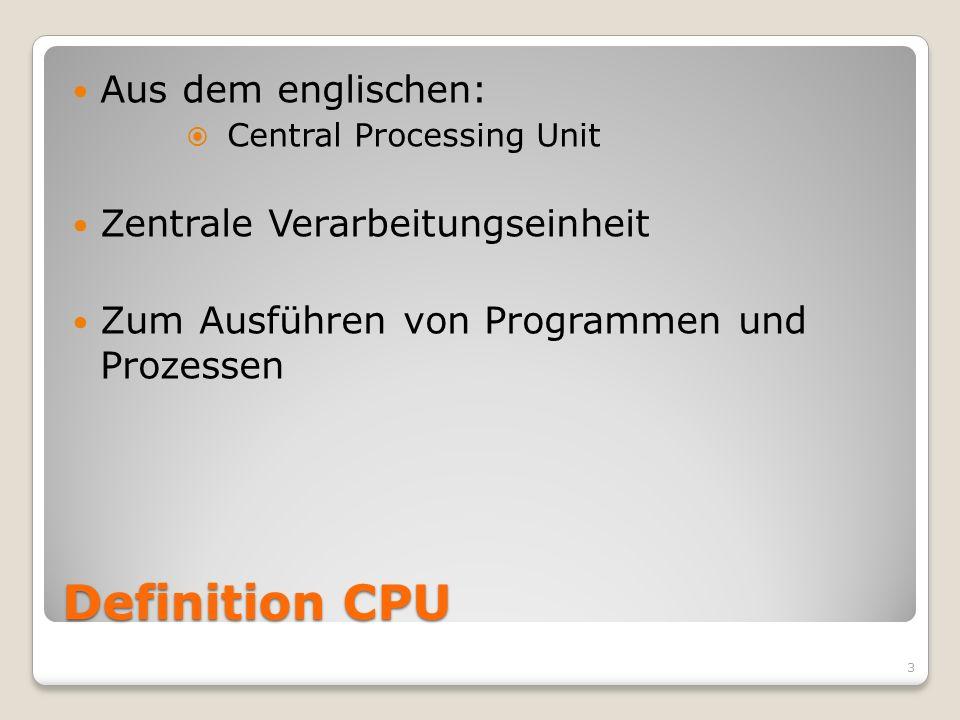 Definition CPU Aus dem englischen: Central Processing Unit Zentrale Verarbeitungseinheit Zum Ausführen von Programmen und Prozessen 3