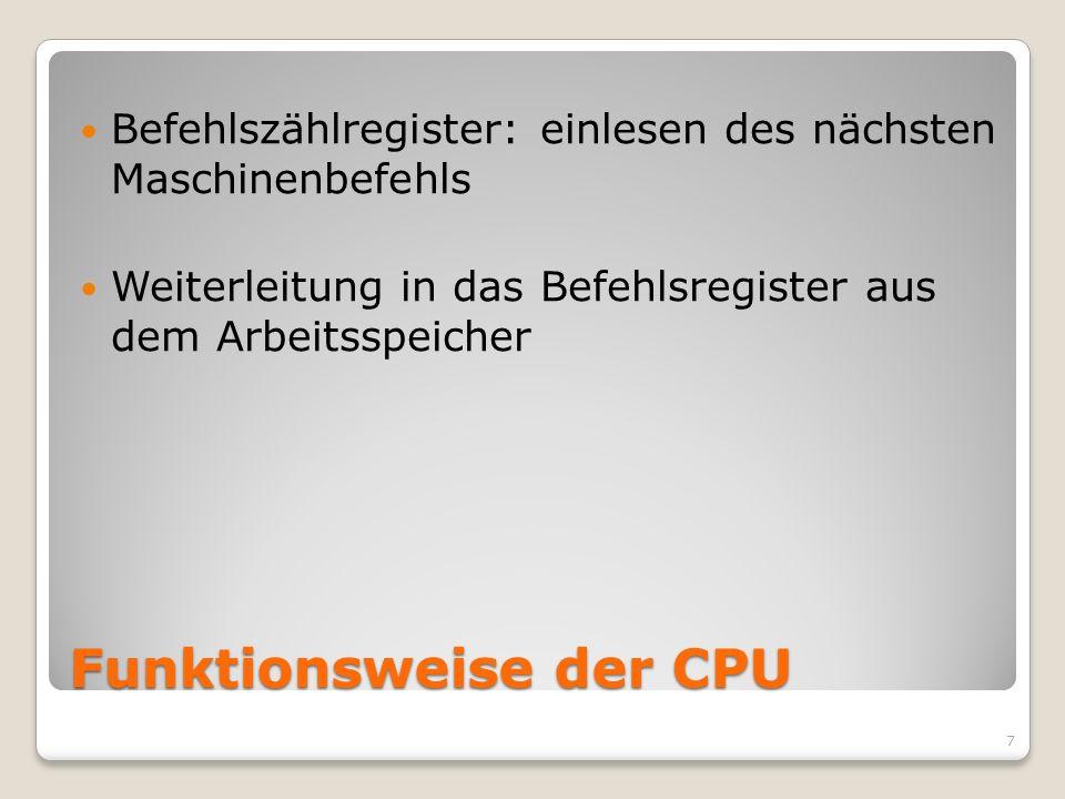 Funktionsweise der CPU Befehlszählregister: einlesen des nächsten Maschinenbefehls Weiterleitung in das Befehlsregister aus dem Arbeitsspeicher 7