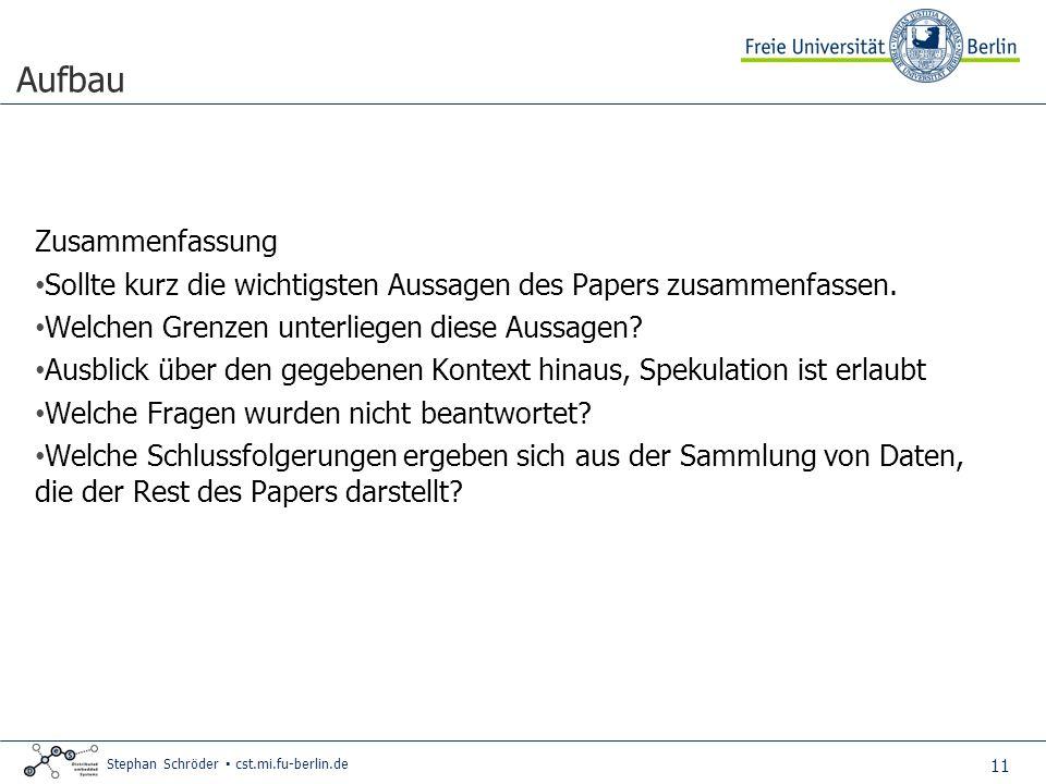 11 Stephan Schröder cst.mi.fu-berlin.de Aufbau Zusammenfassung Sollte kurz die wichtigsten Aussagen des Papers zusammenfassen.