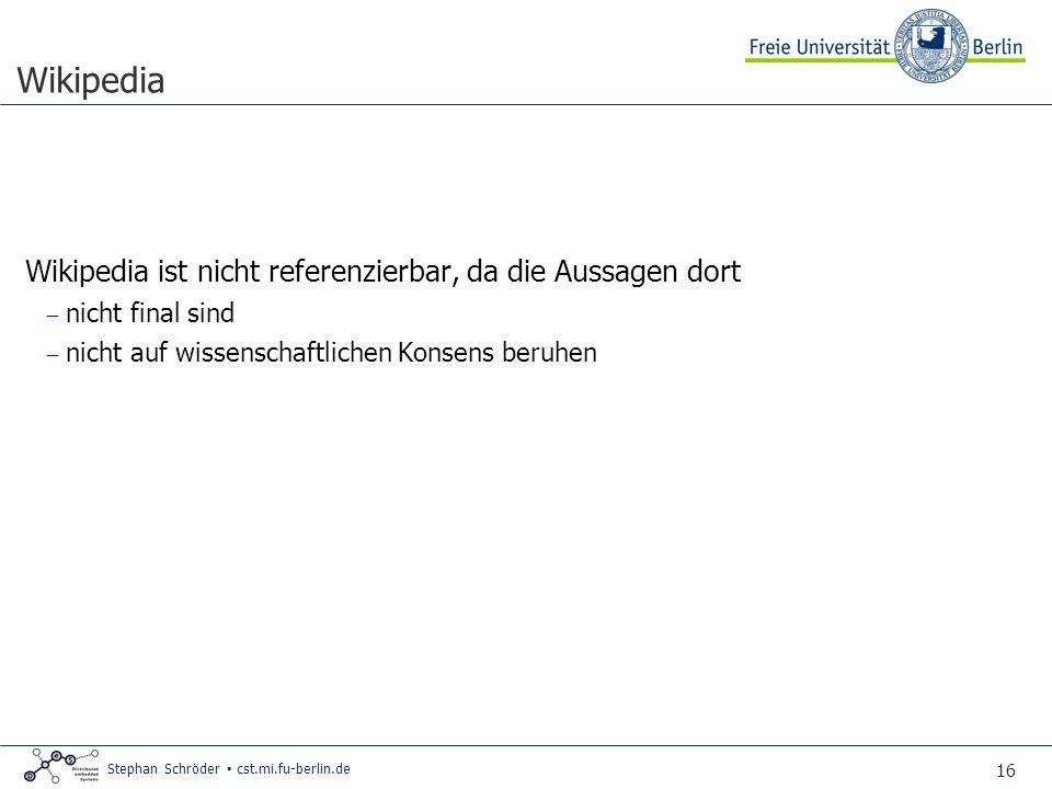 16 Stephan Schröder cst.mi.fu-berlin.de Wikipedia Wikipedia ist nicht referenzierbar, da die Aussagen dort nicht final sind nicht auf wissenschaftlichen Konsens beruhen