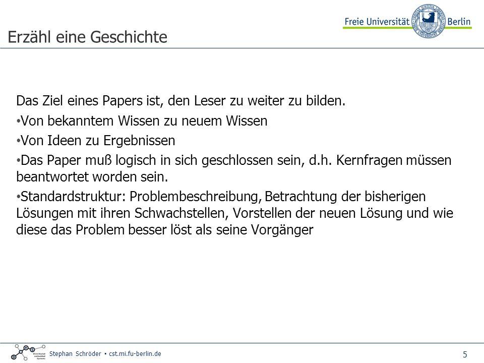 6 Stephan Schröder cst.mi.fu-berlin.de Organisation des Papers Wissenschaftliche Texte unterliegen einer gewissen Form, die es dem Leser ermöglicht, schnell zu entscheiden, ob ein Paper für ihn interessant ist.