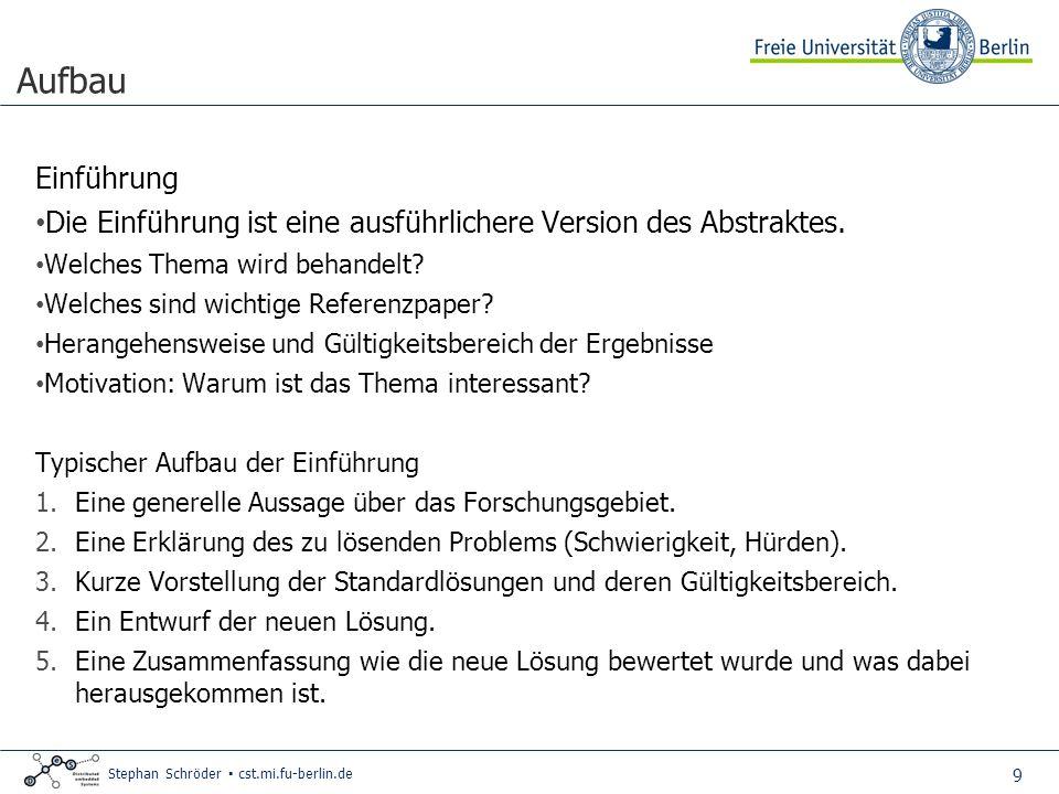 9 Stephan Schröder cst.mi.fu-berlin.de Aufbau Einführung Die Einführung ist eine ausführlichere Version des Abstraktes.