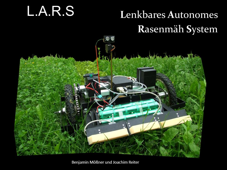 L.A.R.S Lenkbares Autonomes Rasenmäh System Benjamin Mößner und Joachim Reiter