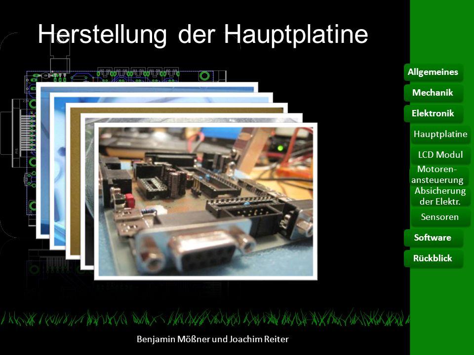 Herstellung der Hauptplatine Benjamin Mößner und Joachim Reiter AllgemeinesElektronikHauptplatine Motoren- ansteuerung Absicherung der Elektr. Softwar