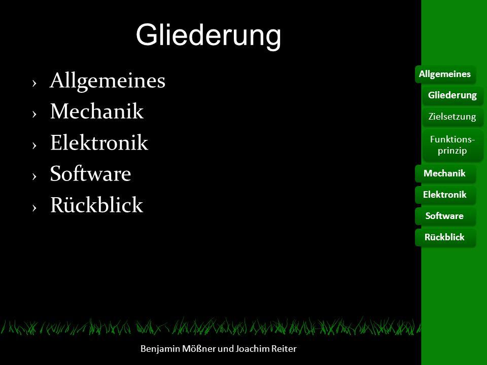 Zielsetzung Ferngesteuertes Mähen Autonomes Mähen Hindernisumfahrung Benjamin Mößner und Joachim Reiter AllgemeinesElektronikSoftwareRückblick Gliederung Zielsetzung Funktions- prinzip Mechanik