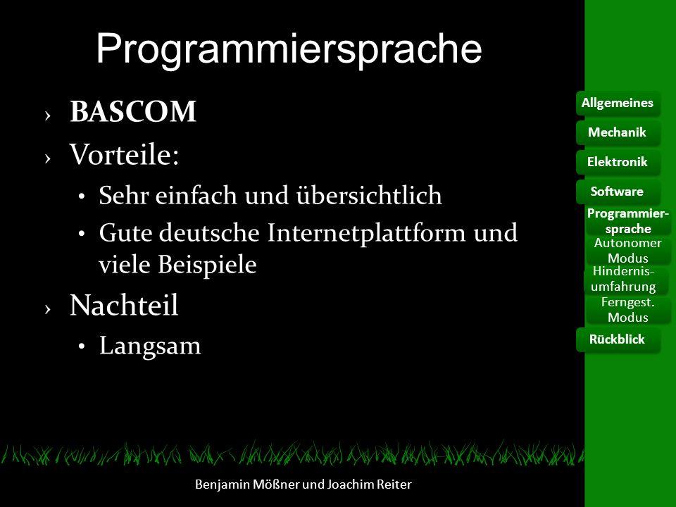 Programmiersprache BASCOM Vorteile: Sehr einfach und übersichtlich Gute deutsche Internetplattform und viele Beispiele Nachteil Langsam Benjamin Mößne