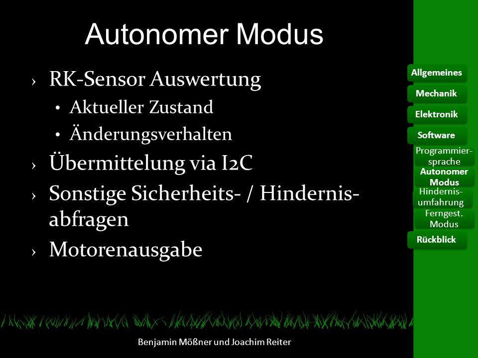 Autonomer Modus RK-Sensor Auswertung Aktueller Zustand Änderungsverhalten Übermittelung via I2C Sonstige Sicherheits- / Hindernis- abfragen Motorenaus
