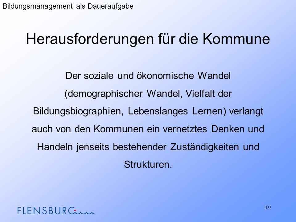 Herausforderungen für die Kommune Der soziale und ökonomische Wandel (demographischer Wandel, Vielfalt der Bildungsbiographien, Lebenslanges Lernen) v