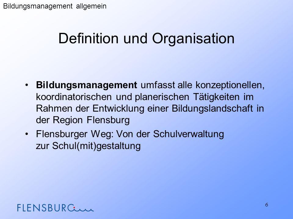 Definition und Organisation Bildungsmanagement umfasst alle konzeptionellen, koordinatorischen und planerischen Tätigkeiten im Rahmen der Entwicklung