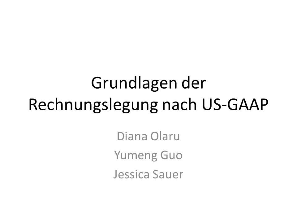 Grundlagen der Rechnungslegung nach US-GAAP Diana Olaru Yumeng Guo Jessica Sauer