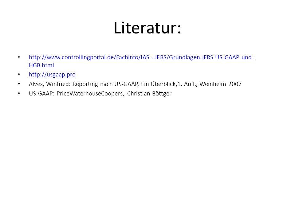 Literatur: http://www.controllingportal.de/Fachinfo/IAS---IFRS/Grundlagen-IFRS-US-GAAP-und- HGB.html http://www.controllingportal.de/Fachinfo/IAS---IF