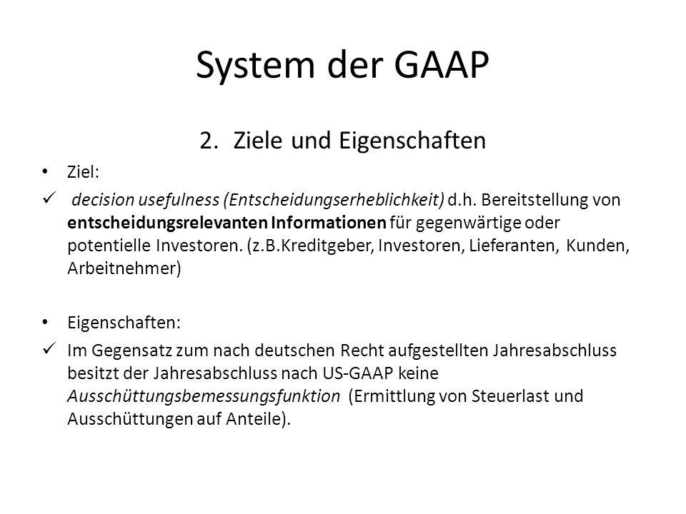 System der GAAP 2.Ziele und Eigenschaften Ziel: decision usefulness (Entscheidungserheblichkeit) d.h. Bereitstellung von entscheidungsrelevanten Infor
