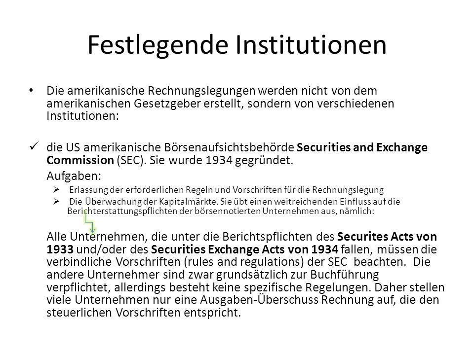 Festlegende Institutionen Die amerikanische Rechnungslegungen werden nicht von dem amerikanischen Gesetzgeber erstellt, sondern von verschiedenen Inst
