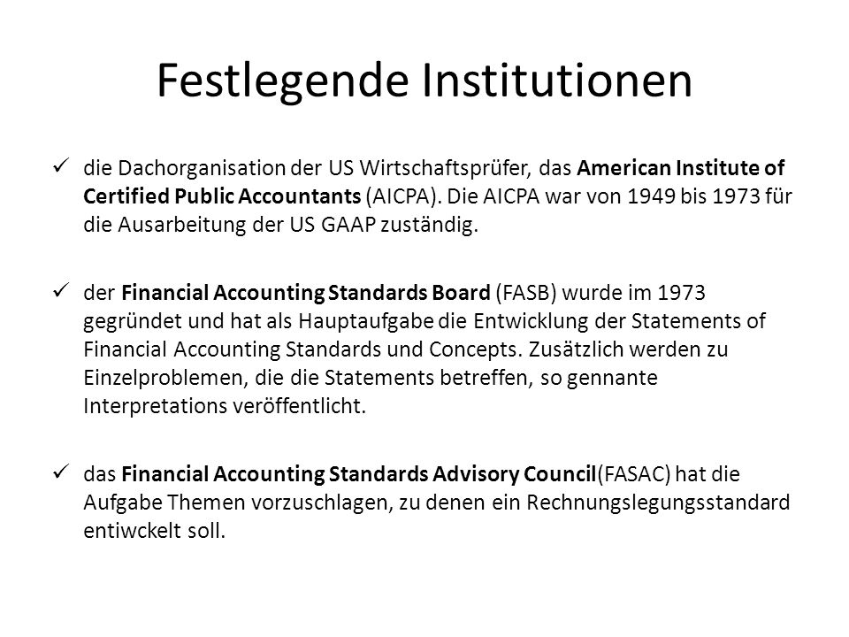 Festlegende Institutionen die Dachorganisation der US Wirtschaftsprüfer, das American Institute of Certified Public Accountants (AICPA). Die AICPA war