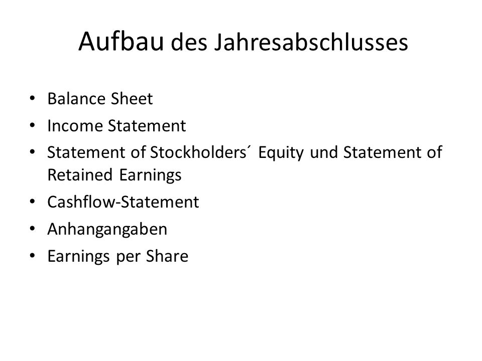 Aufbau des Jahresabschlusses Balance Sheet Income Statement Statement of Stockholders´ Equity und Statement of Retained Earnings Cashflow-Statement An