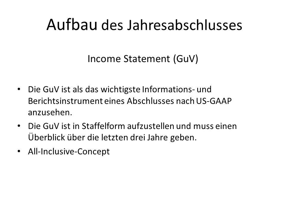 Aufbau des Jahresabschlusses Income Statement (GuV) Die GuV ist als das wichtigste Informations- und Berichtsinstrument eines Abschlusses nach US-GAAP