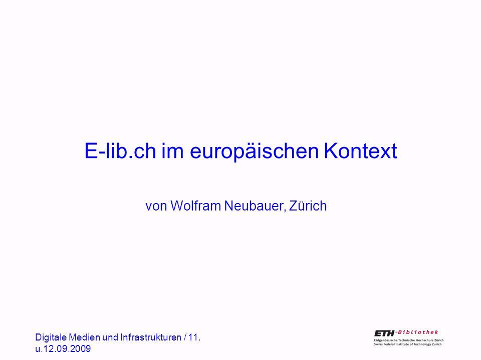 E-lib.ch im europäischen Kontext von Wolfram Neubauer, Zürich Digitale Medien und Infrastrukturen / 11.