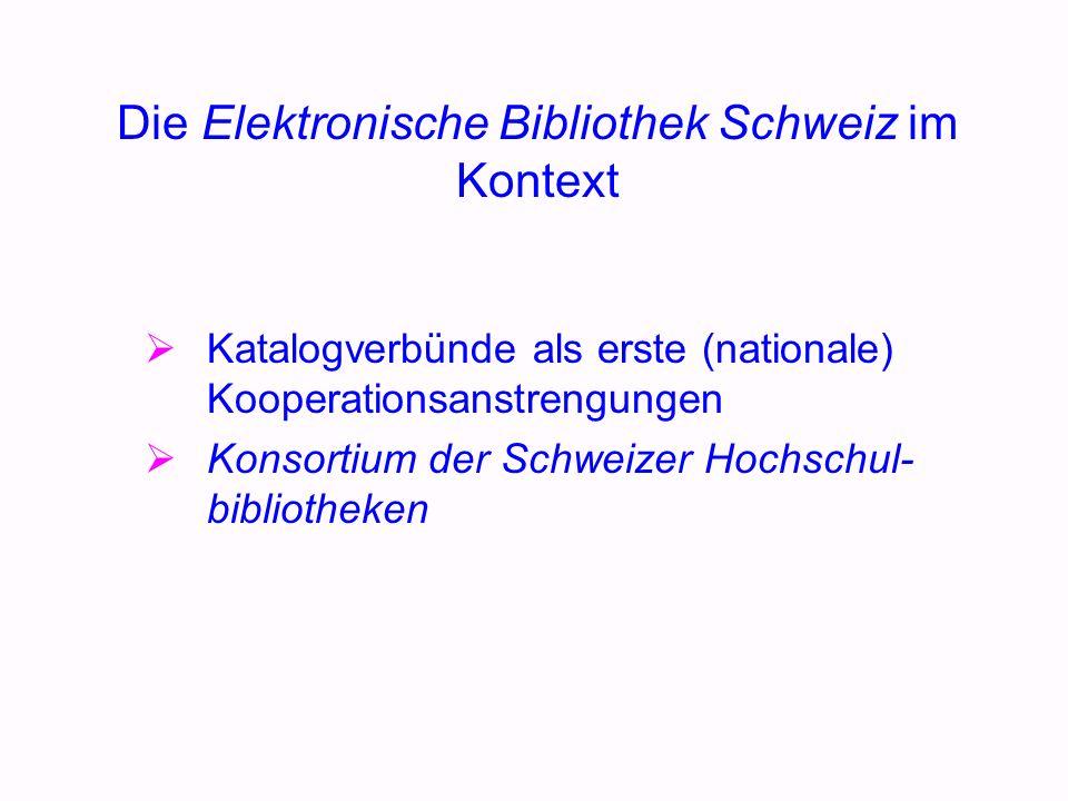 Die Elektronische Bibliothek Schweiz im Kontext Katalogverbünde als erste (nationale) Kooperationsanstrengungen Konsortium der Schweizer Hochschul- bibliotheken