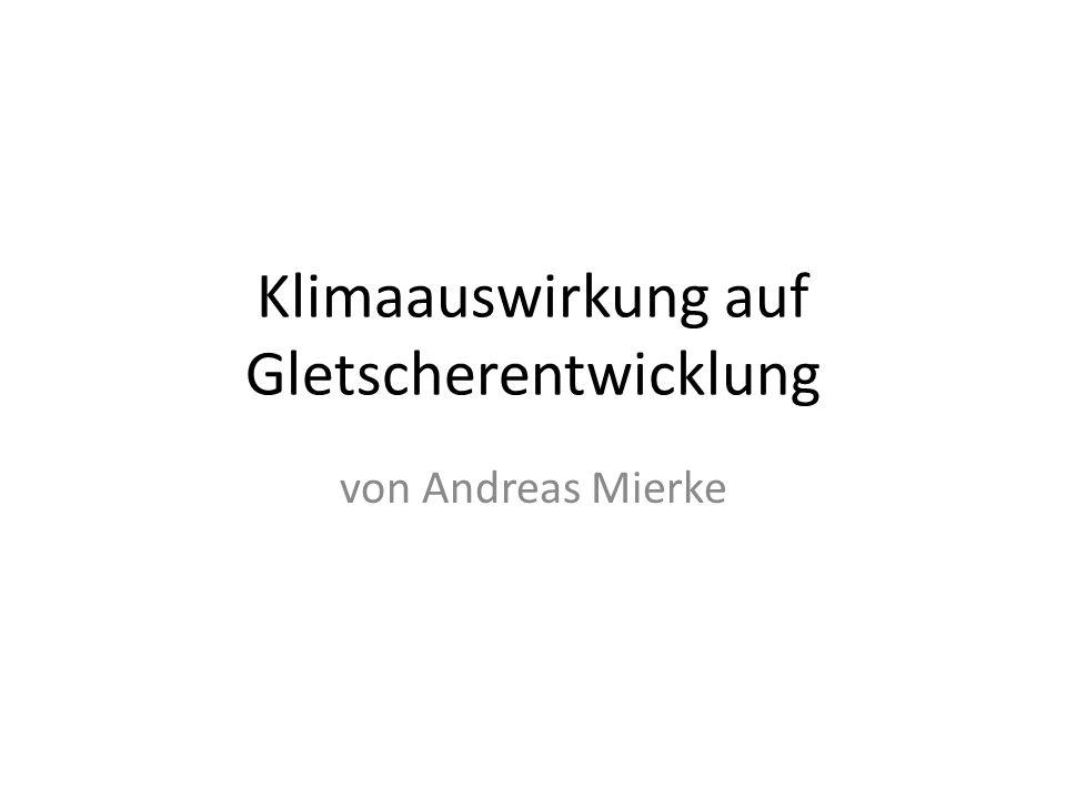 Klimaauswirkung auf Gletscherentwicklung von Andreas Mierke