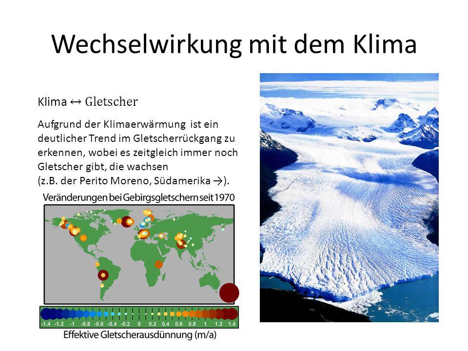 Wechselwirkung mit dem Klima Klima Gletscher Aufgrund der Klimaerwärmung ist ein deutlicher Trend im Gletscherrückgang zu erkennen, wobei es zeitgleich immer noch Gletscher gibt, die wachsen (z.B.