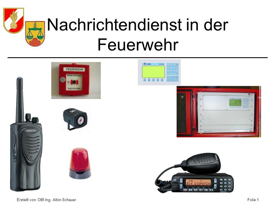 Erstellt von: OBI Ing. Albin SchauerFolie 1 Nachrichtendienst in der Feuerwehr