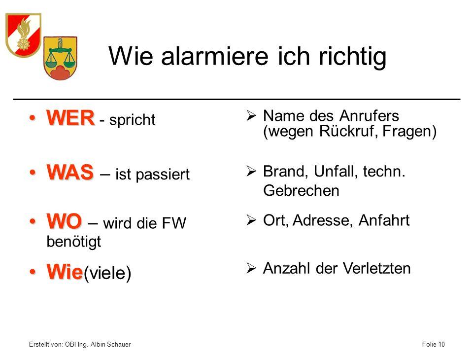 Erstellt von: OBI Ing. Albin SchauerFolie 10 WERWER - spricht Name des Anrufers (wegen Rückruf, Fragen) Wie alarmiere ich richtig WASWAS – ist passier