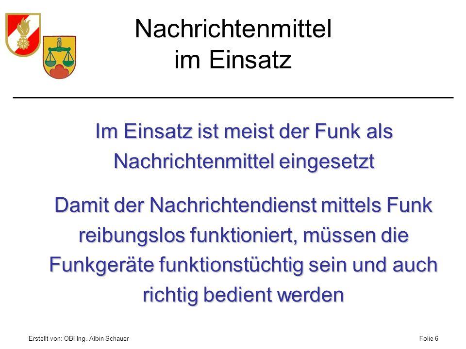 Erstellt von: OBI Ing. Albin SchauerFolie 6 Nachrichtenmittel im Einsatz Im Einsatz ist meist der Funk als Nachrichtenmittel eingesetzt Damit der Nach