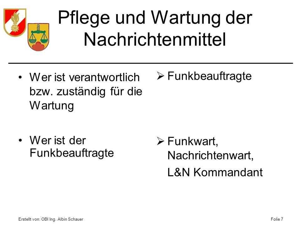 Erstellt von: OBI Ing. Albin SchauerFolie 7 Pflege und Wartung der Nachrichtenmittel Wer ist verantwortlich bzw. zuständig für die Wartung Funkbeauftr