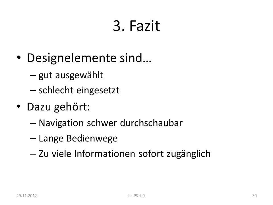 3. Fazit Designelemente sind… – gut ausgewählt – schlecht eingesetzt Dazu gehört: – Navigation schwer durchschaubar – Lange Bedienwege – Zu viele Info