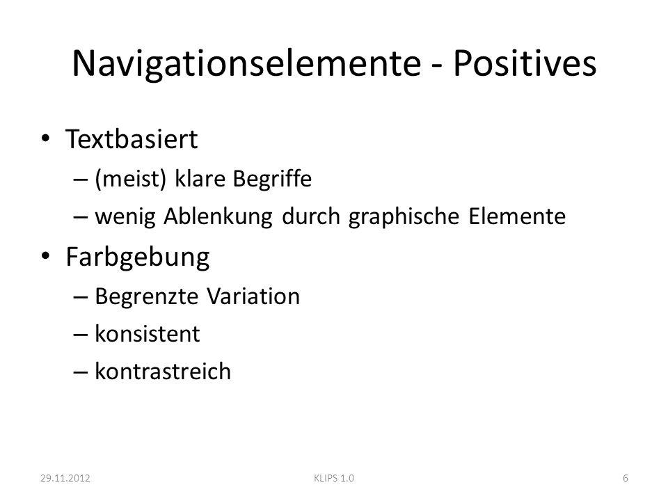 Navigationselemente - Positives Textbasiert – (meist) klare Begriffe – wenig Ablenkung durch graphische Elemente Farbgebung – Begrenzte Variation – ko