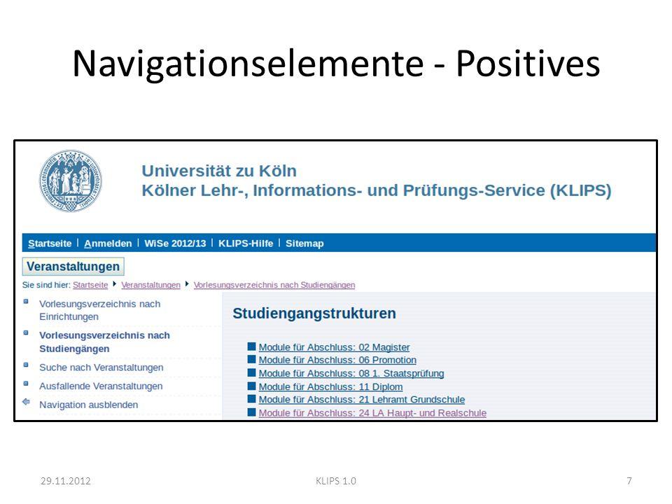 Navigationselemente - Positives Einzige graphische Elemente – Buttons – Bulletpoints generell konsistent – Kaum Änderung des allgemeinen Seitenaufbaus 29.11.20128KLIPS 1.0