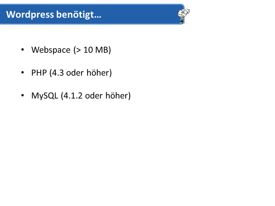 Webspace (> 10 MB) PHP (4.3 oder höher) MySQL (4.1.2 oder höher) Wordpress benötigt…