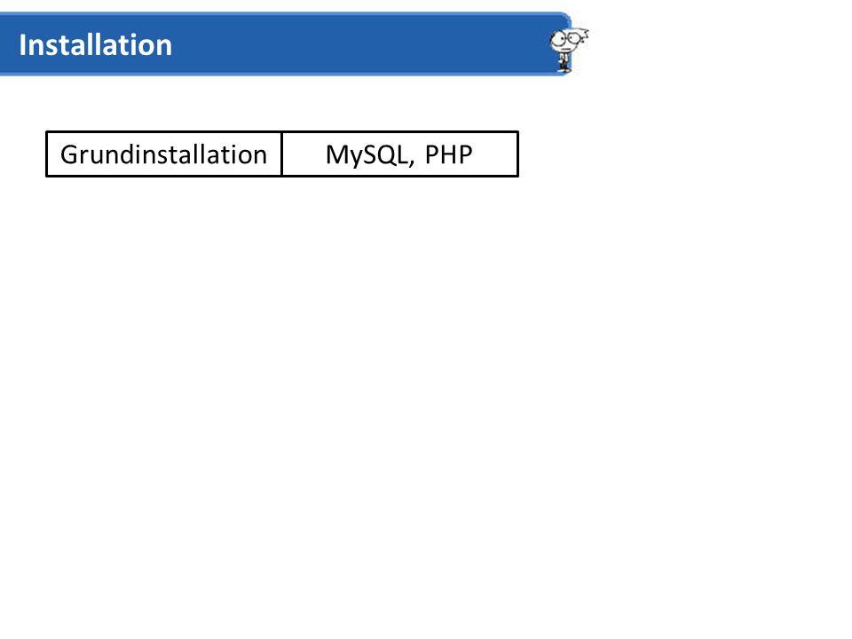 Grundinstallation Installation MySQL, PHP