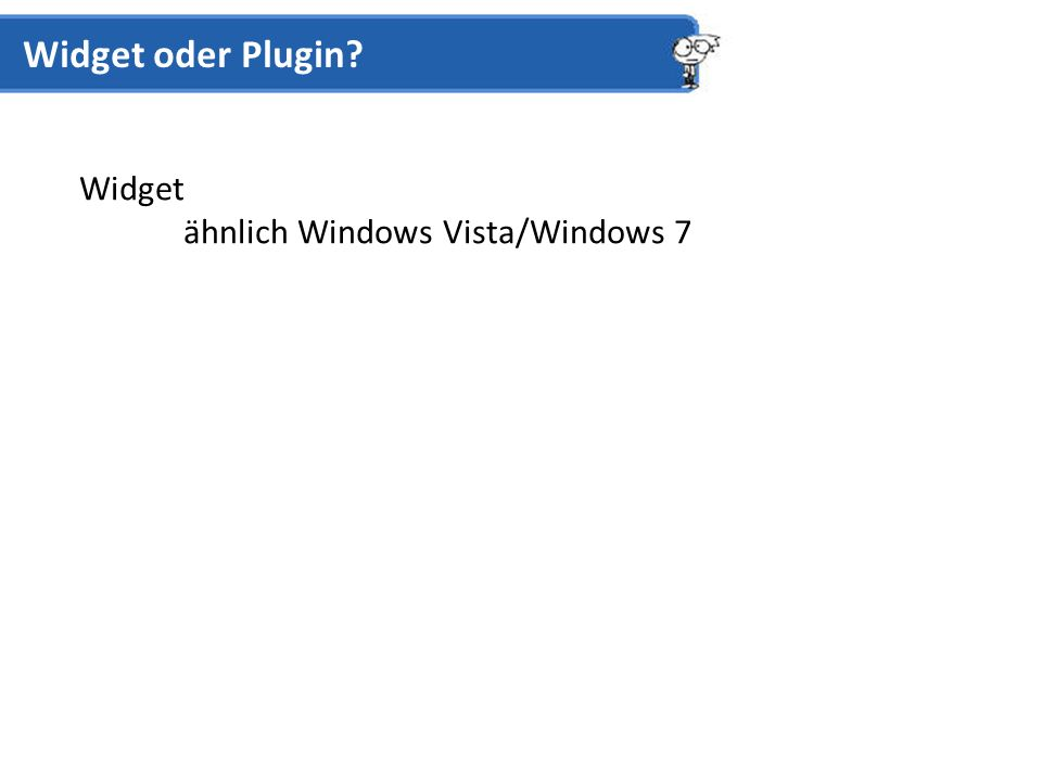 Widget ähnlich Windows Vista/Windows 7 Widget oder Plugin?