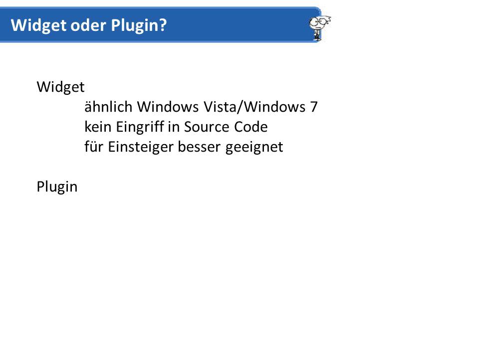 Widget ähnlich Windows Vista/Windows 7 kein Eingriff in Source Code für Einsteiger besser geeignet Plugin Widget oder Plugin?