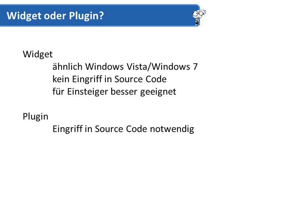 Widget ähnlich Windows Vista/Windows 7 kein Eingriff in Source Code für Einsteiger besser geeignet Plugin Eingriff in Source Code notwendig Widget oder Plugin?