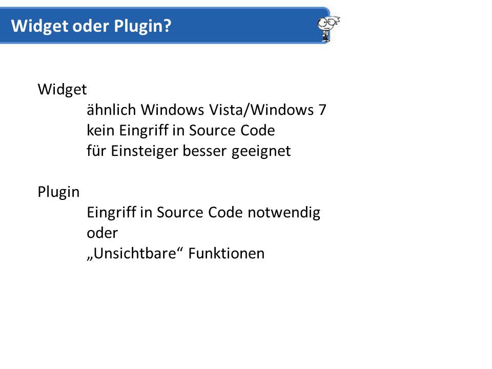 Widget ähnlich Windows Vista/Windows 7 kein Eingriff in Source Code für Einsteiger besser geeignet Plugin Eingriff in Source Code notwendig oder Unsichtbare Funktionen Widget oder Plugin?