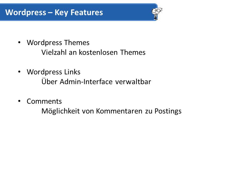 Wordpress Themes Vielzahl an kostenlosen Themes Wordpress Links Über Admin-Interface verwaltbar Comments Möglichkeit von Kommentaren zu Postings Wordpress – Key Features