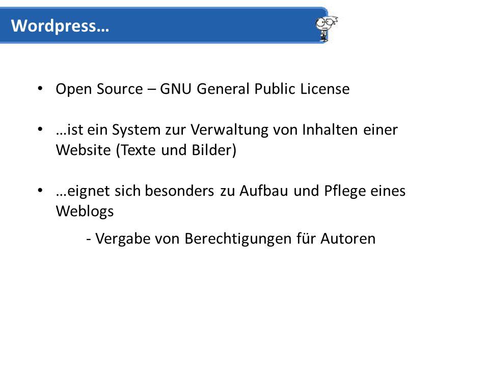 Open Source – GNU General Public License …ist ein System zur Verwaltung von Inhalten einer Website (Texte und Bilder) …eignet sich besonders zu Aufbau und Pflege eines Weblogs Wordpress… - Vergabe von Berechtigungen für Autoren