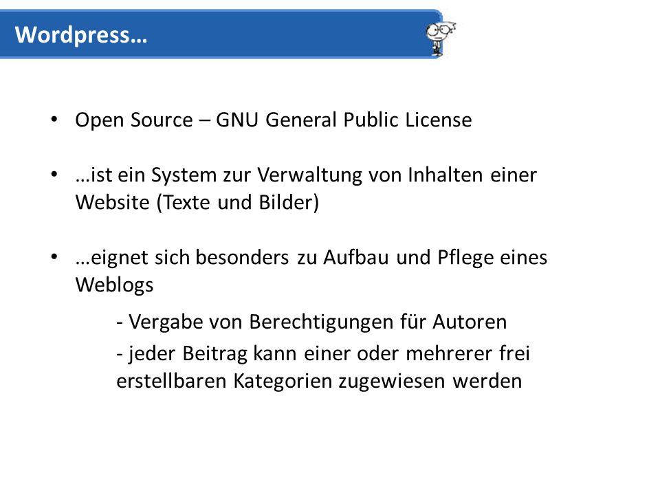 Open Source – GNU General Public License …ist ein System zur Verwaltung von Inhalten einer Website (Texte und Bilder) …eignet sich besonders zu Aufbau und Pflege eines Weblogs Wordpress… - Vergabe von Berechtigungen für Autoren - jeder Beitrag kann einer oder mehrerer frei erstellbaren Kategorien zugewiesen werden - Verwaltung von unkategorisierten Einzelseiten