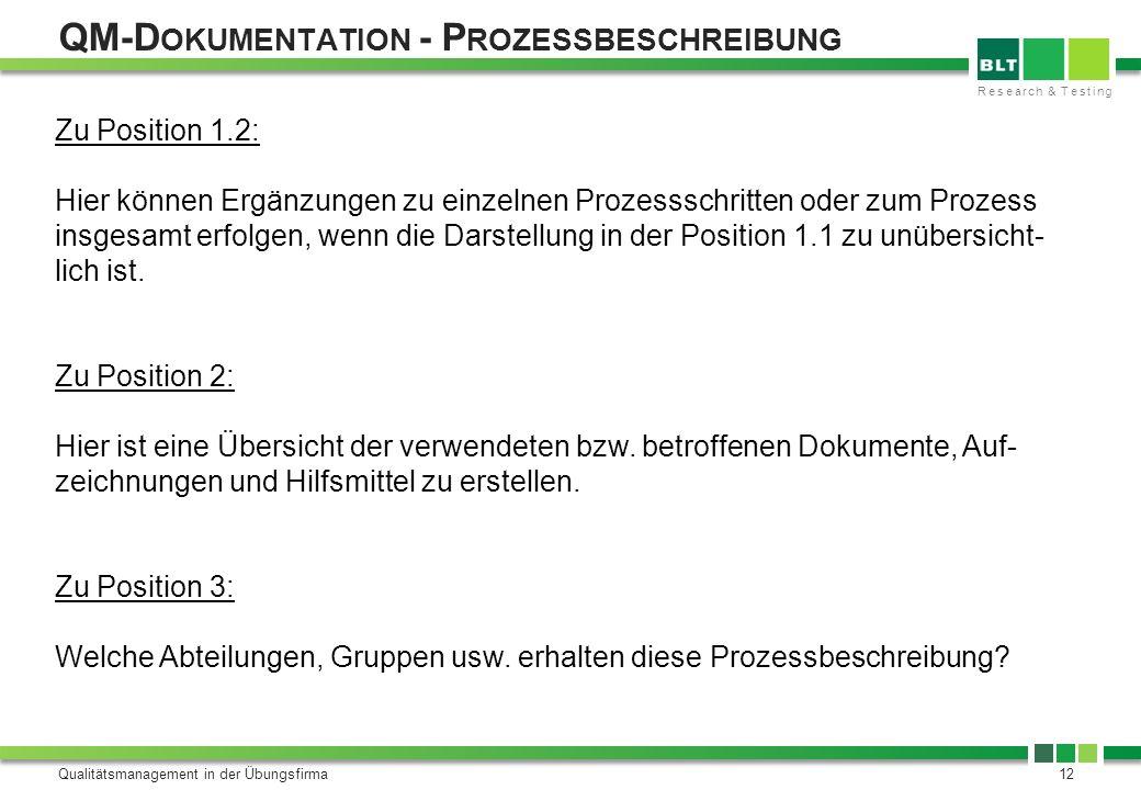 Research & Testing QM-D OKUMENTATION - P ROZESSBESCHREIBUNG Qualitätsmanagement in der Übungsfirma12 Zu Position 1.2: Hier können Ergänzungen zu einze