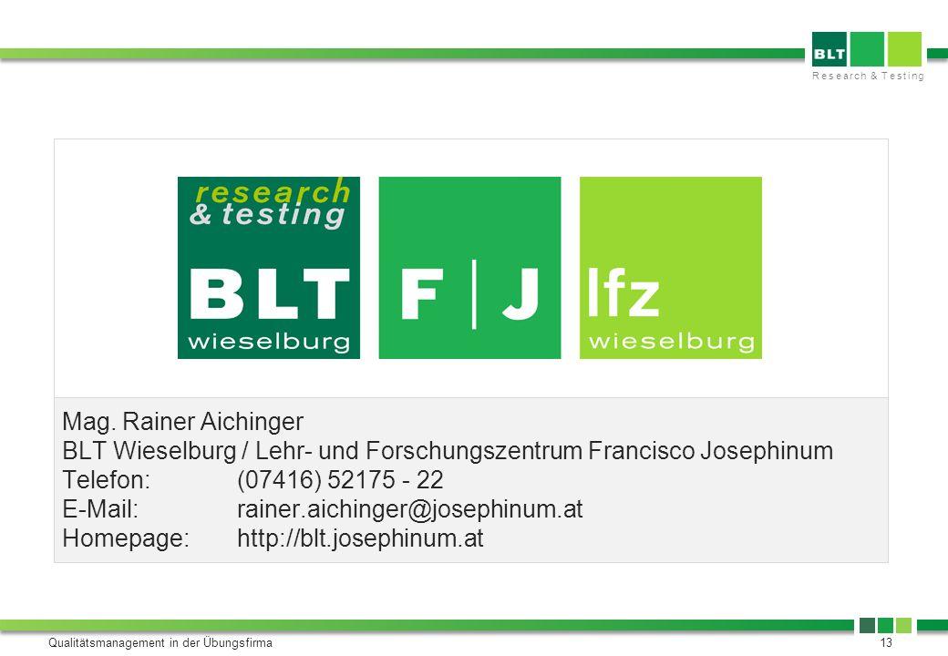 Research & Testing Qualitätsmanagement in der Übungsfirma13 Mag. Rainer Aichinger BLT Wieselburg / Lehr- und Forschungszentrum Francisco Josephinum Te