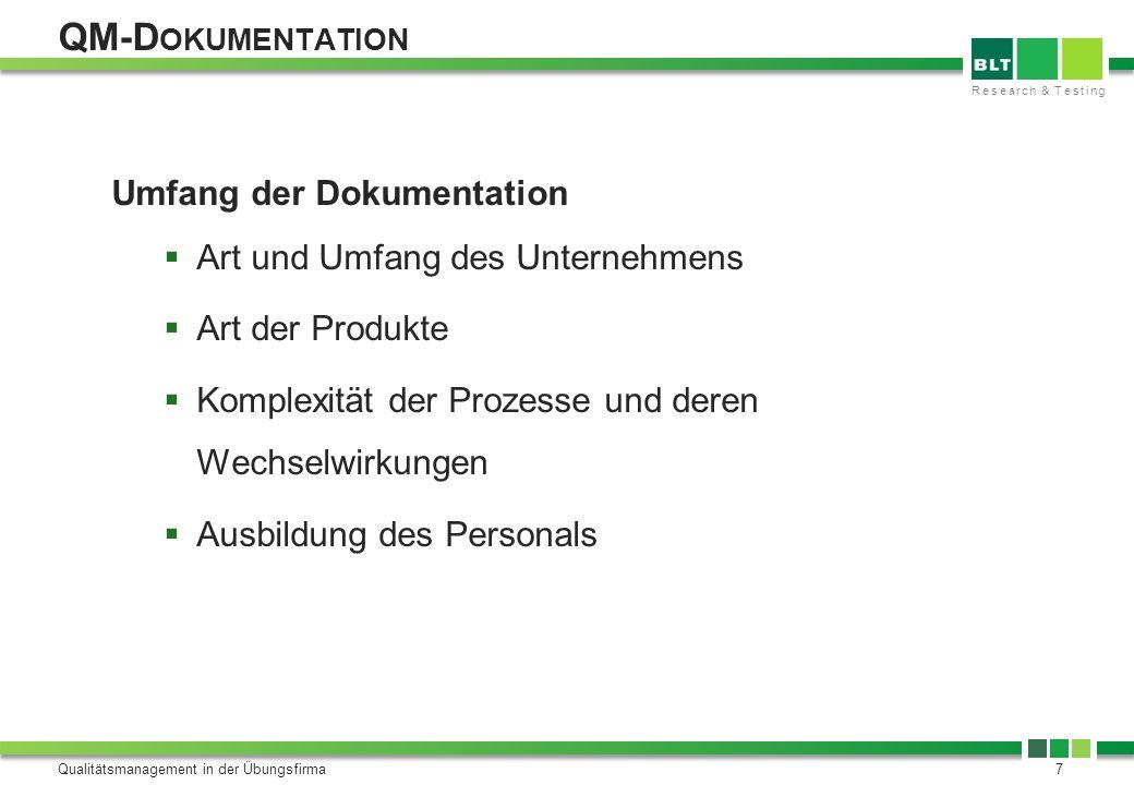 Research & Testing QM-D OKUMENTATION Qualitätsmanagement in der Übungsfirma7 Umfang der Dokumentation Art und Umfang des Unternehmens Art der Produkte
