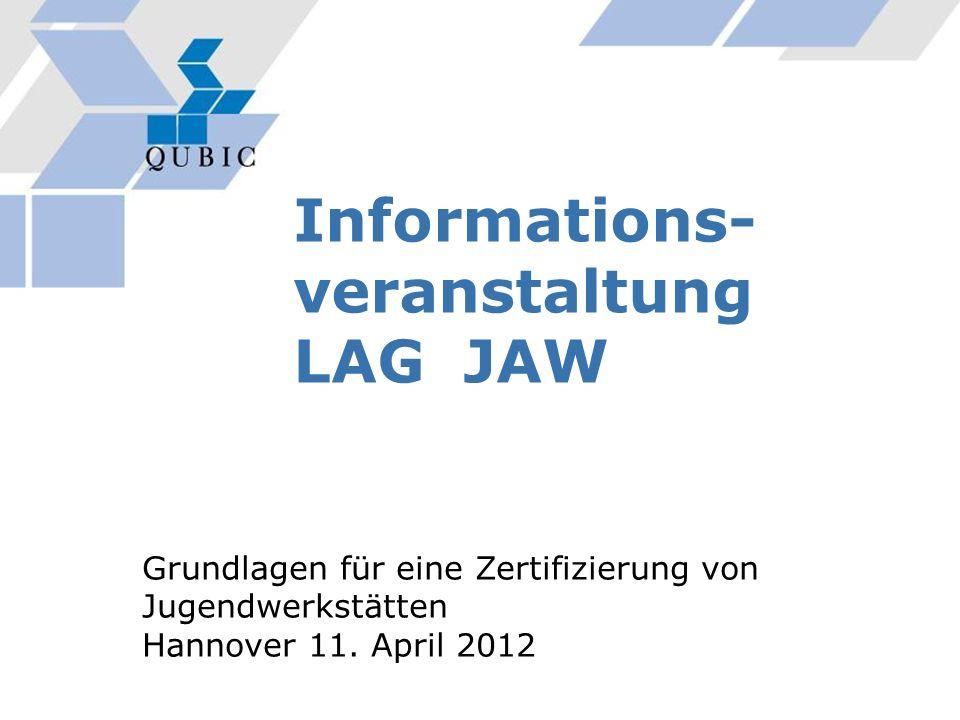 Informations- veranstaltung LAG JAW Grundlagen für eine Zertifizierung von Jugendwerkstätten Hannover 11. April 2012