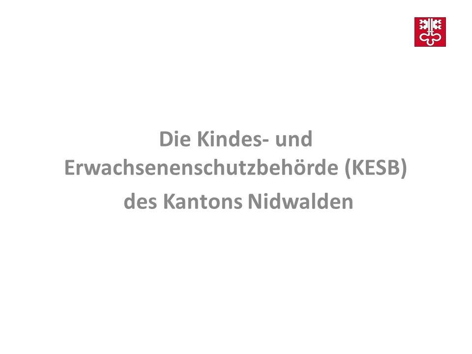 Kindes- und Erwachsenenschutzbehörde (KESB) des Kantons Nidwalden Der Aufbau der KESB Die KESB besteht aus dem Spruchkörper den unterstützenden Diensten