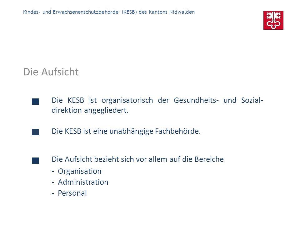 Kindes- und Erwachsenenschutzbehörde (KESB) des Kantons Nidwalden Die Beschwerdeinstanz Entscheide im Bereich des Kindes- und Erwachsenen- schutzes können angefochten werden.