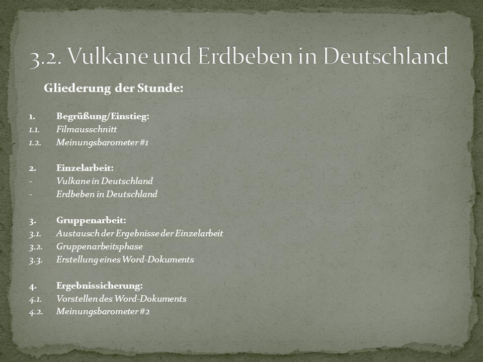 Gliederung der Stunde: 1.Begrüßung/Einstieg: 1.1.Filmausschnitt 1.2. Meinungsbarometer #1 2.Einzelarbeit: -Vulkane in Deutschland -Erdbeben in Deutsch