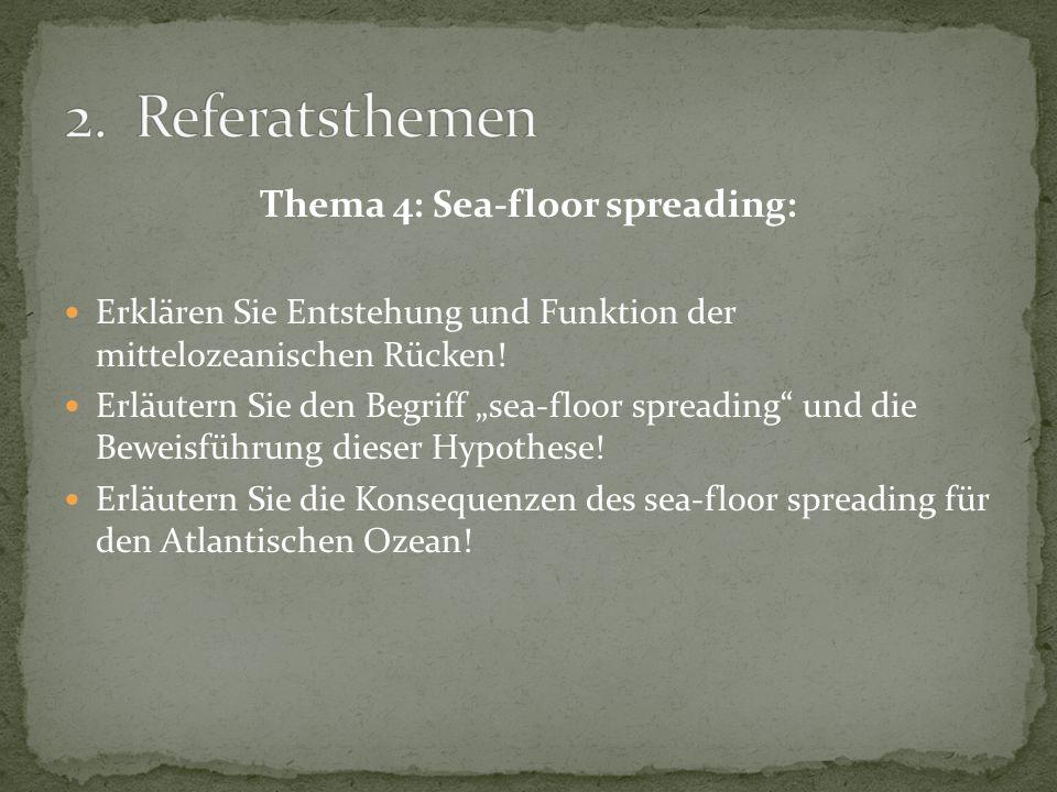 Thema 4: Sea-floor spreading: Erklären Sie Entstehung und Funktion der mittelozeanischen Rücken! Erläutern Sie den Begriff sea-floor spreading und die
